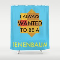 tenenbaums Shower Curtains featuring I always wanted to be a Tenenbaum by we are bananas