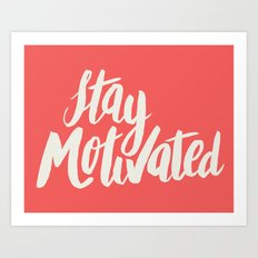 Stay Motivated Art Print