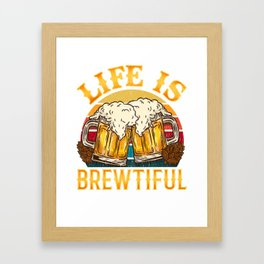 Life is Brewtiful graphic for a Craft Beer brewing Lover Framed Art Print