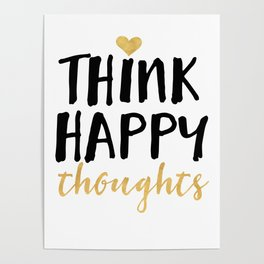 THINK HAPPY THOUGHTS life quote Poster