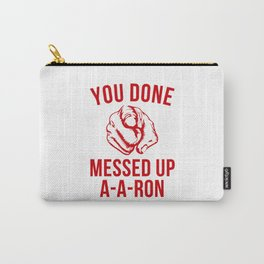 you done messed up a-a-ron Carry-All Pouch