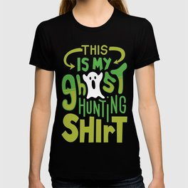This is my Ghost Hunting Shirt T-shirt