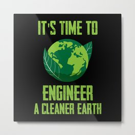 It'S time to engineer A cleaner Earth Day Gift Metal Print