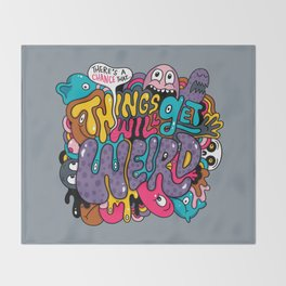 Things Might Get Weird Throw Blanket