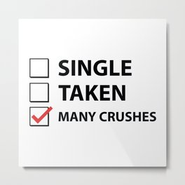 Single Taken Many Crushes Metal Print
