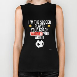 I Am The Soccer Player Your Coach Warned You About Biker Tank