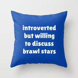Introverted but willing to discuss Brawl Stars Throw Pillow