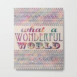 What A Wonderful World Metal Print