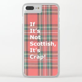 If It's Not Scottish, It's Crap! (In Plaid) Clear iPhone Case