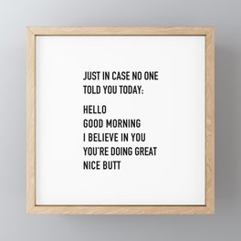 Just in case no one told you today Framed Mini Art Print