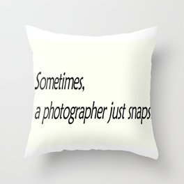 Sometimes, a photographer just snaps! Throw Pillow