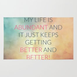 My Life Is Abundant And It Just Keeps Getting Better And Better! Rug