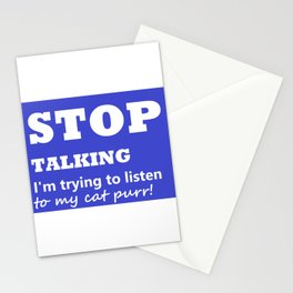 Stop Talking, I'm trying to listen to my cat purr Stationery Cards