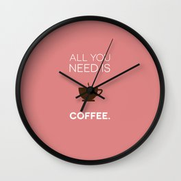 all you need is COFFEE Wall Clock
