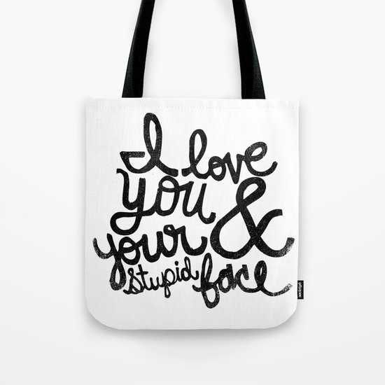 I LOVE YOU & YOUR STUPID FACE Tote Bag