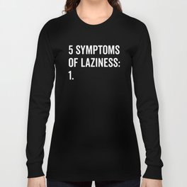 Symptoms Of Laziness Funny Quote Long Sleeve T-shirt