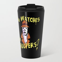 Who Watches The Troopers? Travel Mug