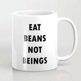 Eat Beans Not Beings Coffee Mug