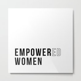 Empower and empowered women Metal Print