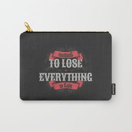 NOTHING TO LOSE EVERYTHING TO GAIN Carry-All Pouch