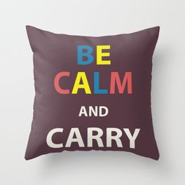 Be Calm and Carry On  Throw Pillow