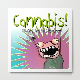 Cannabis! It's Not Just For Potheads. Metal Print