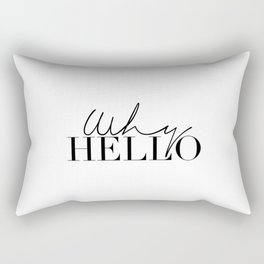 Inspirational Quote,Why Hello,Modern Wall Art,Hello There,Hello Gorgeous,Quote Prints,Typography Rectangular Pillow