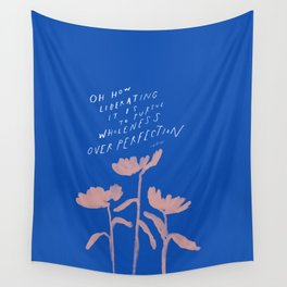 """""""Oh How Liberating It Is To Pursue Wholeness Over Perfection."""" Wall Tapestry"""