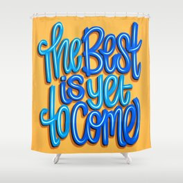 The Best Is Yet To Come (Version 2) Orange, Deep Blue & Light Blue // Quote Hand Lettering Art Shower Curtain