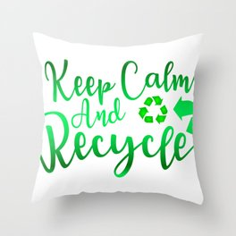Keep Calm and Recycle Recycling Throw Pillow