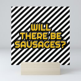 Will there be Sausages? Mini Art Print