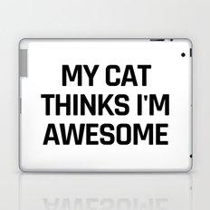 My Cat Thinks I'm Awesome Laptop & iPad Skin