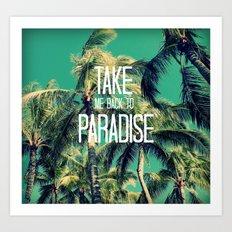 TAKE ME BACK TO PARADISE II  Art Print