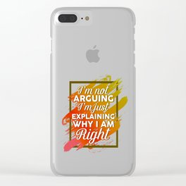 I'm Not Arguing I'm Just Explaining Why I'm Right Funny Clear iPhone Case