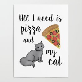 All I Need is Pizza and My Cat Poster