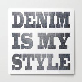 Denim is my stile Metal Print