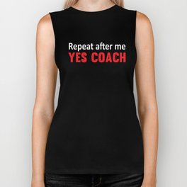 Repeat After Me, Yes Coach Funny Sports T-shirt Biker Tank