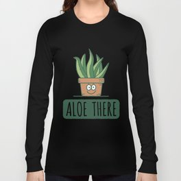 Aloe There - Funny Cactus Pun Gift Long Sleeve T-shirt
