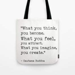 """""""What you think, you become.What you feel, you attract.What you imagine, you create."""" Tote Bag"""
