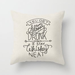 ...I Stay Whiskey Neat Throw Pillow