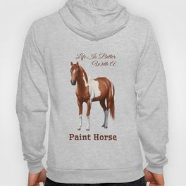 Life Is Better With A Paint Horse Chestnut Pinto Hoody
