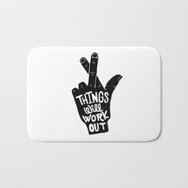 THINGS WILL WORK OUT Bath Mat