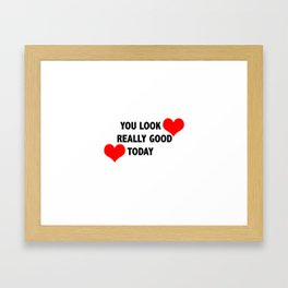 you look really good today Framed Art Print