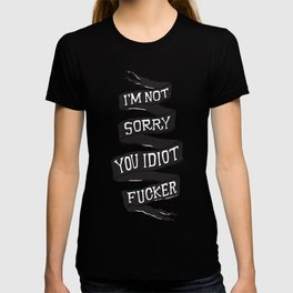 I'm not sorry you idiot fucker. T-shirt