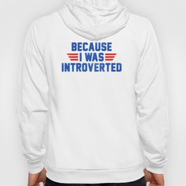 Because I Was Introverted Hoody