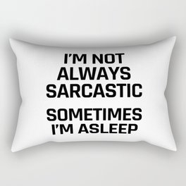 I'm Not Always Sarcastic Sometimes I'm Asleep Rectangular Pillow