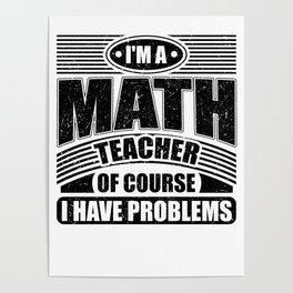 Math Teacher with Problems Math Geek Poster