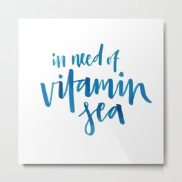 In need of vitamin sea Metal Print