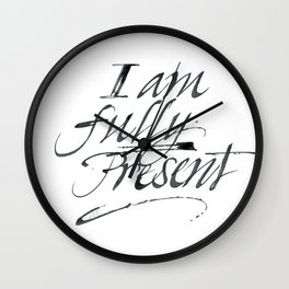 I am fully present Wall Clock