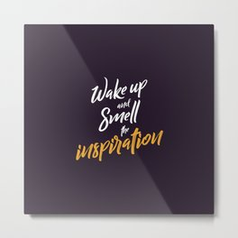 "Hand Lettering Motivational quote ""Wake up and smell the inspiration"" Metal Print"